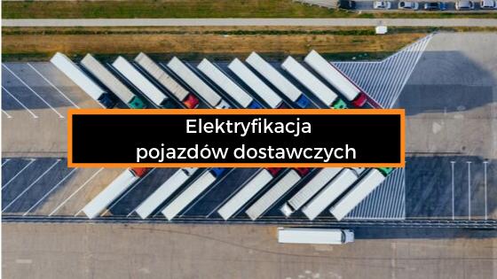 Elektryfikacja pojazdów dostawczych